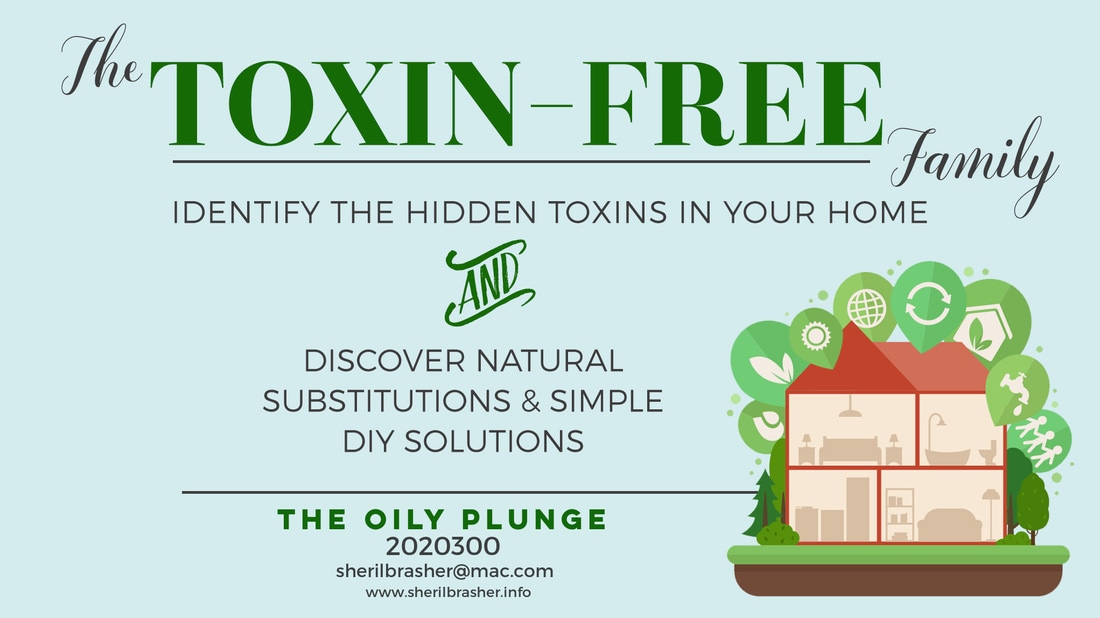 Replace your toxic household cleaners and products with all natural toxin-free substitutions. Find out more on sherilbrasher.info/the-oily-plunge